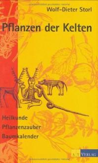 Pflanzen der Kelten. Heilkunde, Pflanzenzauber, Baumkalender - Wolf-Dieter Storl