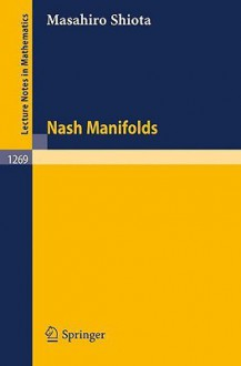 Nash Manifolds - Masahiro Shiota