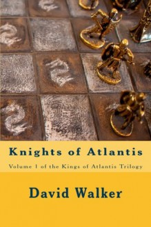 Knights of Atlantis (Kings of Atlantis) (Volume 1) - David Walker