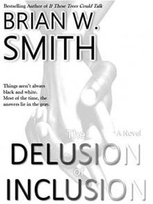 The Delusion of Inclusion - Brian W. Smith