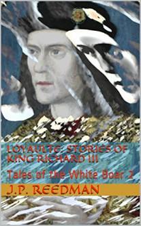 Loyaulte: Stories of King Richard III: Tales of the White Boar 2 - J.P. Reedman