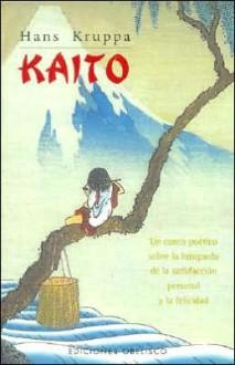 Kaito: Un Cuento Poetico Sobre la Busqueda de la Satisfaccion Personal y la Felicidad - Hans Kruppa