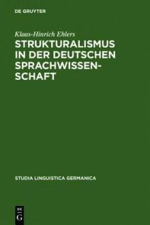 Strukturalismus in Der Deutschen Sprachwissenschaft: Die Rezeption Der Prager Schule Zwischen 1926 Und 1945 - Klaas-Hinrich Ehlers