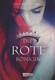 Die Farben des Blutes, Band 1: Die rote Königin - Victoria Aveyard,Birgit Schmitz