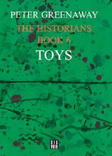 The Historians: Toys, Book 6 - Peter Greenaway