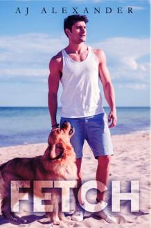 Fetch - A.J. Alexander