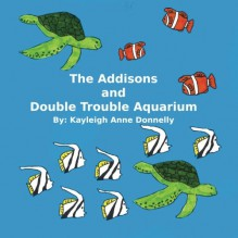 The Addisons and Double Trouble Aquarium - Kayleigh Anne Donnelly