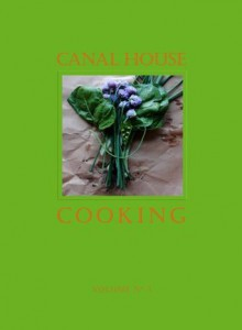 Canal House Cooking Volume No. 3: Winter & Spring - Christopher Hirsheimer, Melissa Hamilton