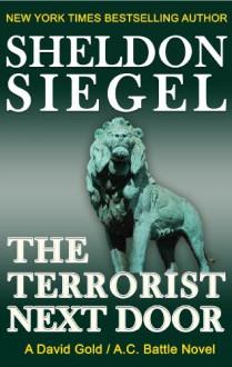 The Terrorist Next Door (A David Gold / A.C. Battle Mystery Book 1) - Sheldon Siegel