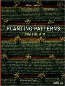 Planting Patterns: From the Air - Olivier Lasserre