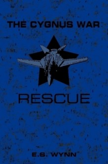 The Cygnus War: Rescue - E.S. Wynn