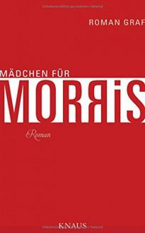 Mädchen für Morris: Roman - Roman Graf