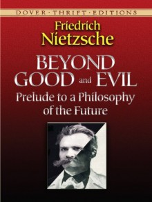 Beyond Good and Evil: Prelude to a Philosophy of the Future (Dover Thrift Editions) - William Kaufman, Helen Zimmern, Friedrich Nietzsche