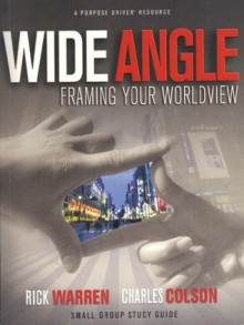 Wide Angle Framing Your Worldview - Rick Warren, Charles Colson