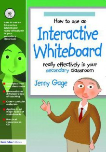 How to Use an Interactive Whiteboard Really Effectively in Your Secondary Classroom [With CDROM] - Jenny Gage