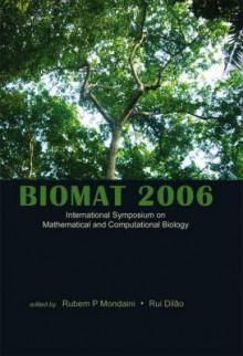Biomat 2006: International Sysposium on Mathematical and Computational Biology, Manaus, Brazil, 27-30 November 2006 - Rubem P. Mondaini, Rui Dilão