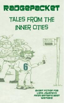 Radgepacket - Tales From The Inner Cities Volume Six - Ian Ayris, Darren Sant, Craig Douglas, Paul Brazill, Pete Sortwell, Lee Kelly, Fiona Glass, Linda Lewis, Alan Griffiths, Danny Hill