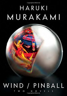 Wind/Pinball: Two novels - Ted Goossen,Haruki Murakami
