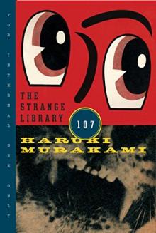 The Strange Library - Ted Goossen,Haruki Murakami