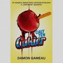Caly ten cukier - Gameau Damon