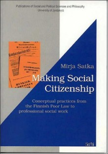 Making Social Citizenship: Conceptual Practices from the Finnish Poor Law to Professional Social Work - Mirja Satka