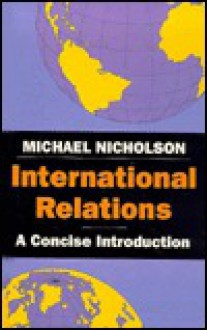 International Relations: A Concise Introduction - M. Nicholson