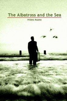 The Albatross and the Sea - Hideo Asano