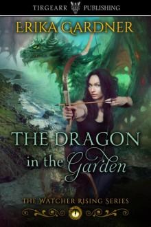 The Dragon in the Garden (The Watcher Rising Series, #1) - Erika Gardner