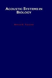 Acoustic Systems in Biology - Fletcher H. Fletcher, Fletcher H. Fletcher