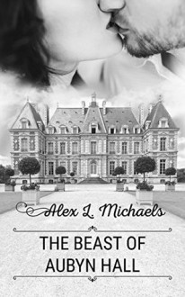 The Beast of Aubyn Hall (Bookworms & Alphas #2) - Alex L. Michaels