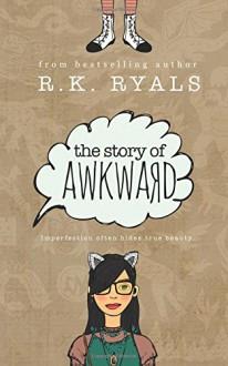 The Story of Awkward - Regina Wamba, R.K. Ryals, Melissa Ringsted
