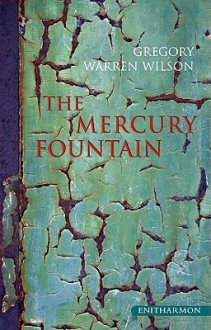 The Mercury Fountain - Gregory Warren Wilson