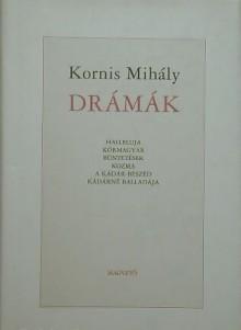 Drámák: Halleluja, Körmagyar, Büntetések, Kozma, A Kádár-beszéd, Kádárné balladája - Mihály Kornis
