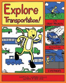 Explore Transportation!: 25 Great Projects, Activities, Experiments - Marylou Morano Kjelle, Bryan Stone