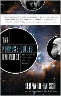 The Purpose Guided Universe: Believing In Einstein, Darwin, And God - Bernard Haisch