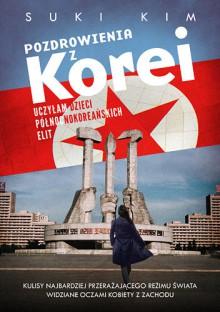 Pozdrowienia z Korei. Uczyłam dzieci północnokoreańskich elit - Suki Kim,Agnieszka Sobolewska