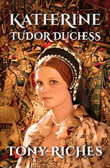Katherine Tudor Duchess - Tony Riches