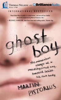 Ghost Boy: The Miraculous Escape of a Misdiagnosed Boy Trapped Inside His Own Body - Martin Pistorius