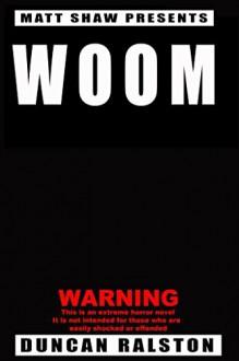 Woom: An extreme horror - Matt Shaw,Duncan Ralston