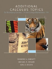 Additional Calculus Topics: To Accompany Calculus 11/E and College Mathematics, 11/E - Raymond A. Barnett, Michael R. Ziegler, Karl E. Byleen