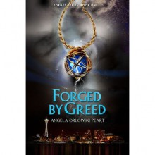 Forged by Greed (Forged, #1) - Angela Orlowski-Peart