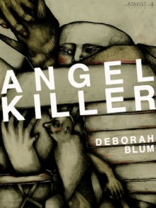 Angel Killer: A True Story of Cannibalism Crime Fighting and Insanity in New York City - Deborah Blum