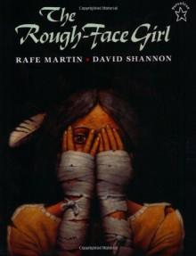 The Rough-Face Girl - Rafe Martin, David Shannon