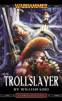 Trollslayer (Warhammer Gotrek & Felix 1) - William King