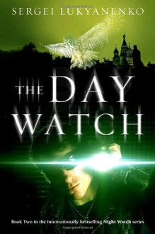 The Day Watch (Watch, #2) - Sergei Lukyanenko, Andrew Bromfield