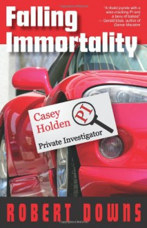Falling Immortality: Casey Holden, Private Investigator - Robert Downs