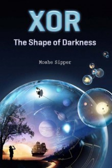 Xor: The Shape of Darkness - Moshe Sipper