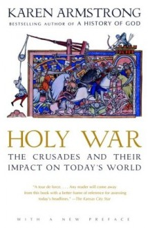 Holy War: The Crusades and Their Impact on Today's World - Karen Armstrong