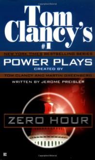 Zero Hour (Tom Clancy's Power Plays, #7) - Tom Clancy,Jerome Preisler,Martin H. Greenberg