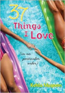 37 Things I Love (in No Particular Order) - Kekla Magoon